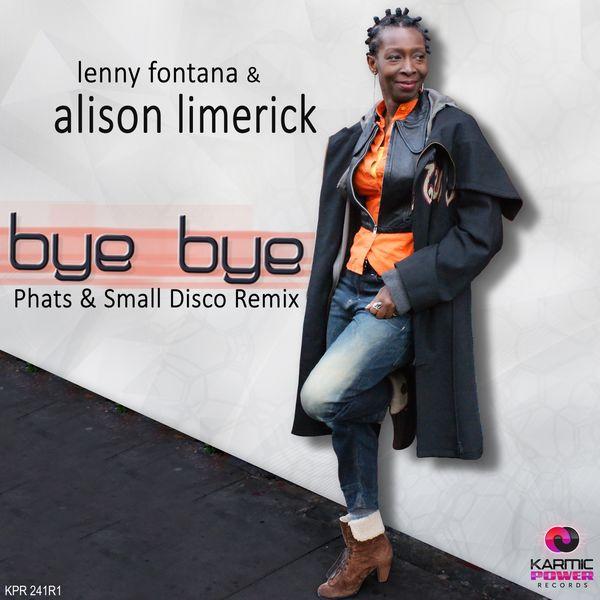 Lenny Fontana, Alison Limerick - Bye Bye (Phats & Small Disco Remixes)