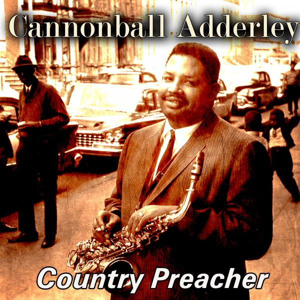 Cannonball Adderley - Country Preacher
