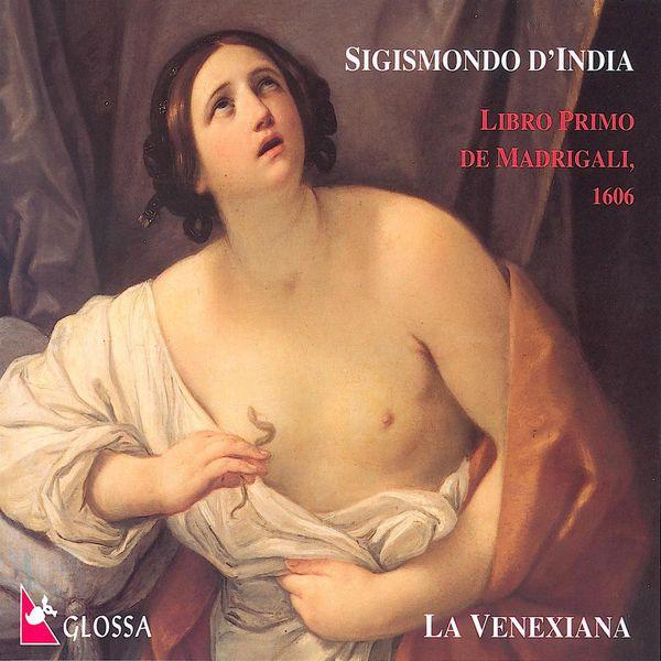 Venexiana, La - D'India, S.: Madrigals, Book 1 (La Venexiana)