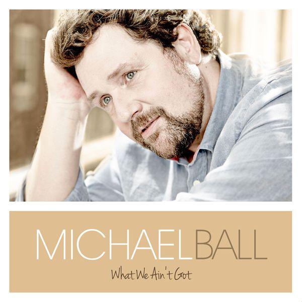 Michael Ball - What We Ain't Got