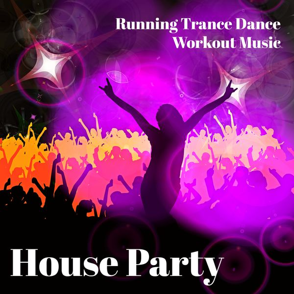 House party running trance dance workout music with for Trance house music