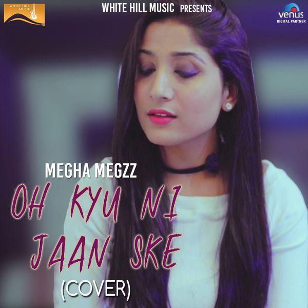 Album Oh Kyu Ni Jaan Ske (Cover Song), Megha Megzz | Qobuz