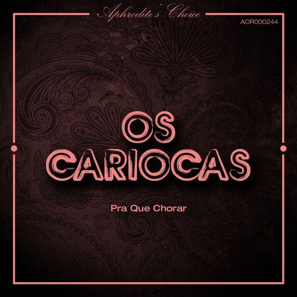 Os Cariocas - Pra Que Chorar