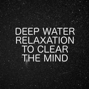Deep Water Relaxation To Clear The Mind