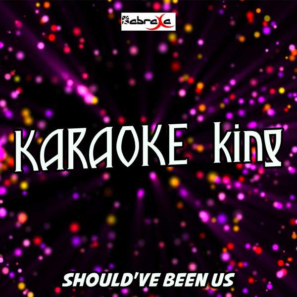 Karaoke King - Should've Been Us (Karaoke Version) (Originally Performed by Tori Kelly)
