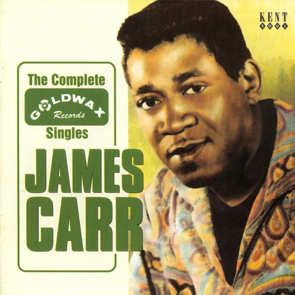 James Carr - The Complete Goldwax Singles