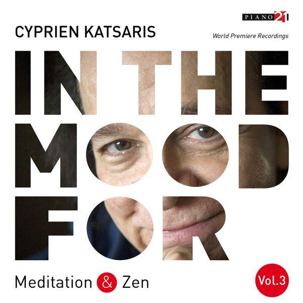 Cyprien Katsaris - In the Mood for Meditation & Zen, Vol. 3: Albinoni, Mozart, Schubert, Gounod, Grieg, Boulez... (Classical Piano Hits)