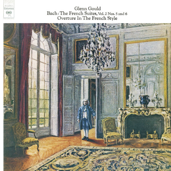 Glenn Gould - Bach: The French Suites Nos. 5 & 6, BWV 816 & 817; Overture in the French Style, BWV 831 - Gould Remastered