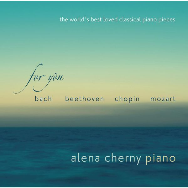 Alena Cherny - For You - The World's Best Loved Classical Piano Pieces