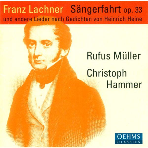 Rufus Muller - Lachner, F.P.: Sangerfahrt / Der Sanger Am Rhein / 6 Deutsche Gesange