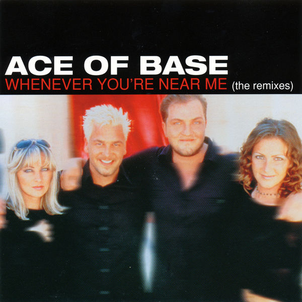 Ace Of Base - Whenever You're Near Me (The Remixes)