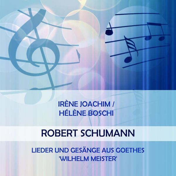 Irène Joachim - Irène Joachim / Hélène Boschi play: Robert Schumann: Lieder und Gesänge aus Goethes 'Wilhelm Meister'