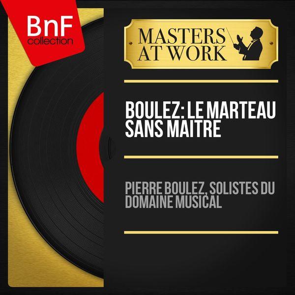 Pierre Boulez, Solistes du Domaine musical - Boulez: Le marteau sans maître (Mono Version)