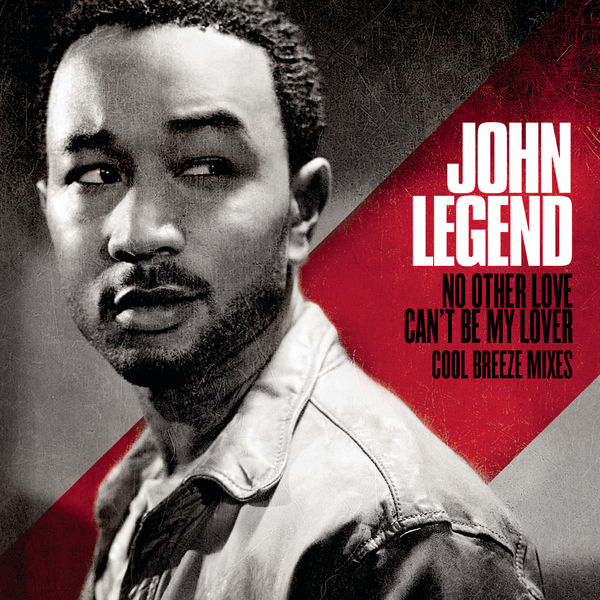 John Legend - No Other Love / Can't Be My Lover - Cool Breeze Mixes