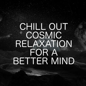 Chill Out Cosmic Relaxation For A Better Mind