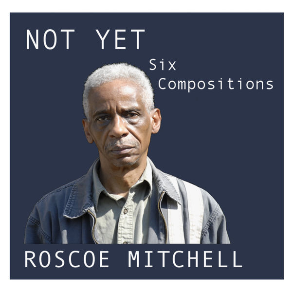 Roscoe Mitchell - Not Yet