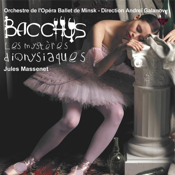 Orchestre de l'opéra ballet de Minsk - Massenet: Bacchus, les mystères dionysiaques