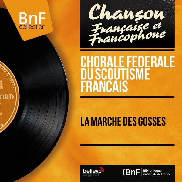 Chorale Fédérale Du Scoutisme Français - La marche des gosses (Mono Version)