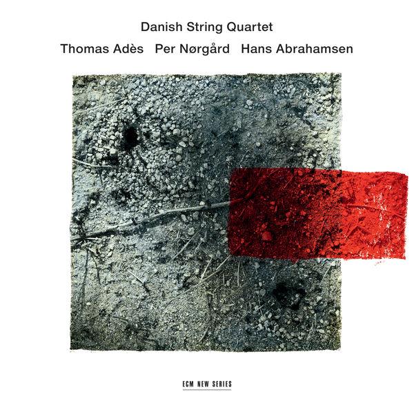 Danish String Quartet - Thomas Adès, Per Nørgård, Hans Abrahamsen