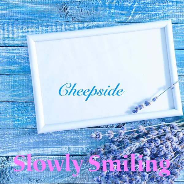 Slowly Smiling - Cheepside