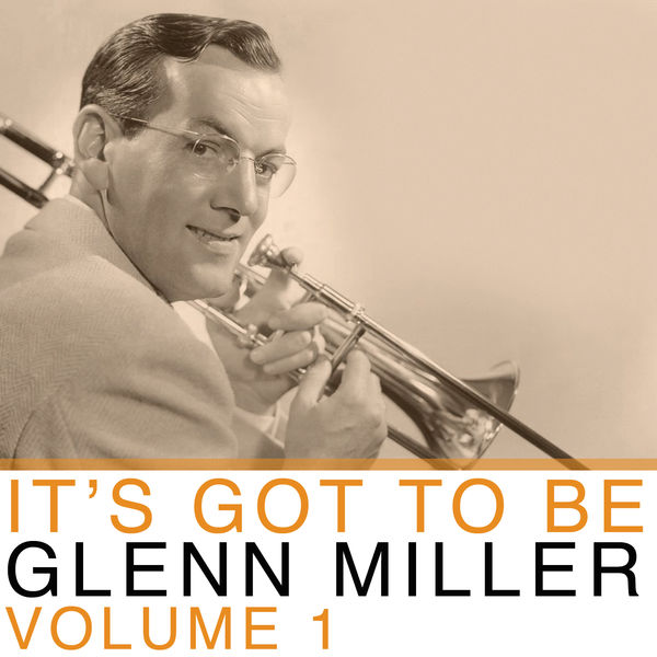 Glenn Miller - It's Got To Be Glenn Miller, Vol. 1