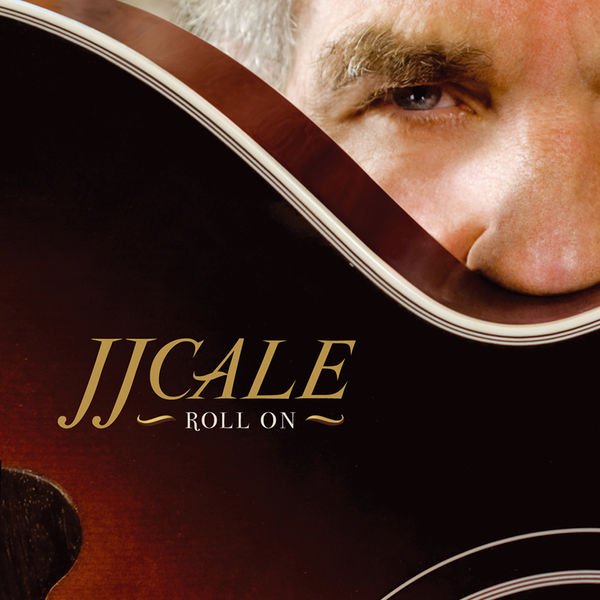 JJ Cale - Roll On