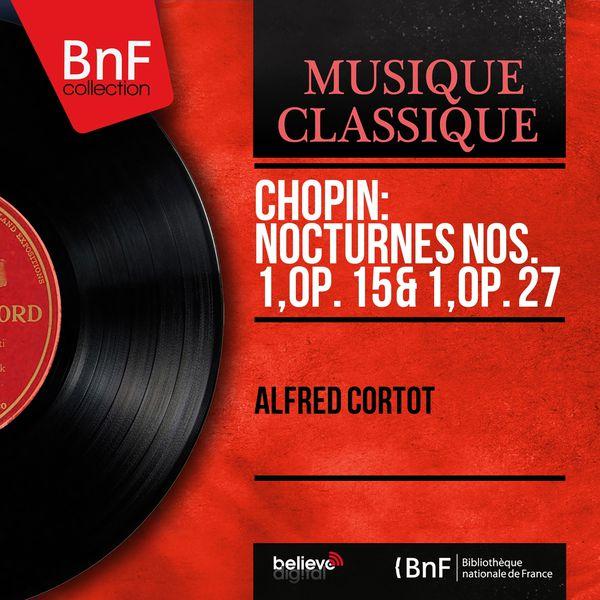 Alfred Cortot - Chopin: Nocturnes Nos. 1, Op. 15 & 1, Op. 27 (Mono Version)