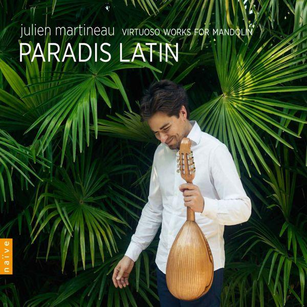 Julien Martineau - Paradis Latin - Virtuoso Works for Mandolin