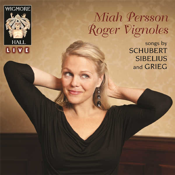 Miah Persson - Schubert / Sibelius / Grieg - Wigmore Hall Live