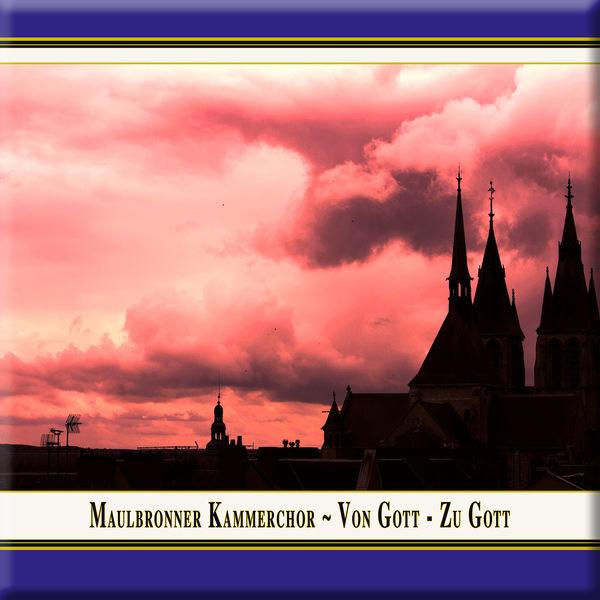 Maulbronner Chamber Choir - Von Gott, zu Gott