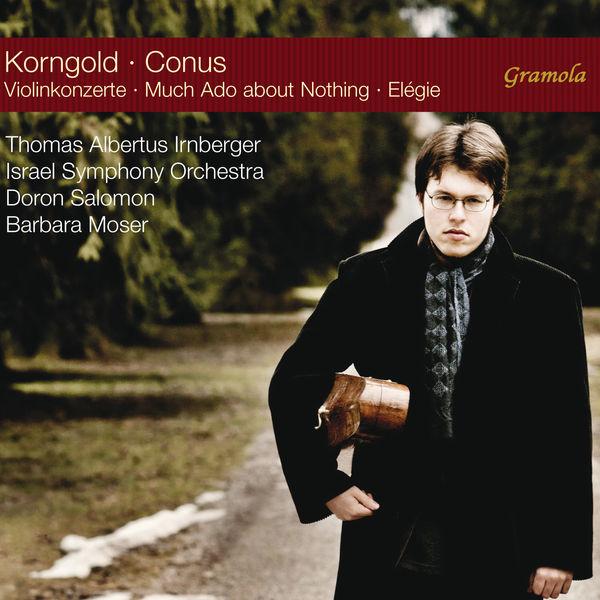 Thomas Albertus Irnberger|Korngold: Violin Concertos - Conus: Much Ado About Nothing & Élégie