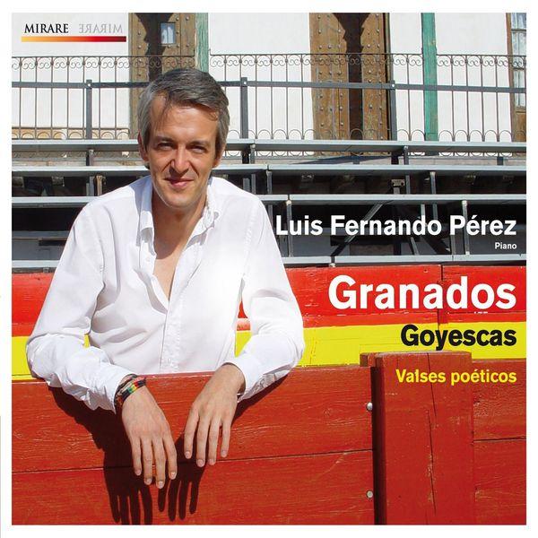 Luis Fernando Perez - Enrique Granados : Goyescas - Valses poeticos