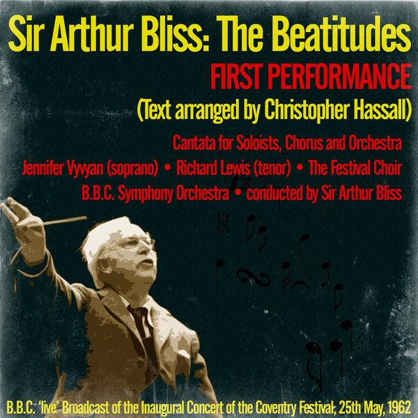 Arthur Bliss - Sir Arthur Bliss: The Beatitudes - FIRST PERFORMANCE (Text arranged by Christopher Hassall)