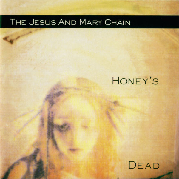 The Jesus And Mary Chain - Honey's Dead (Expanded Version)
