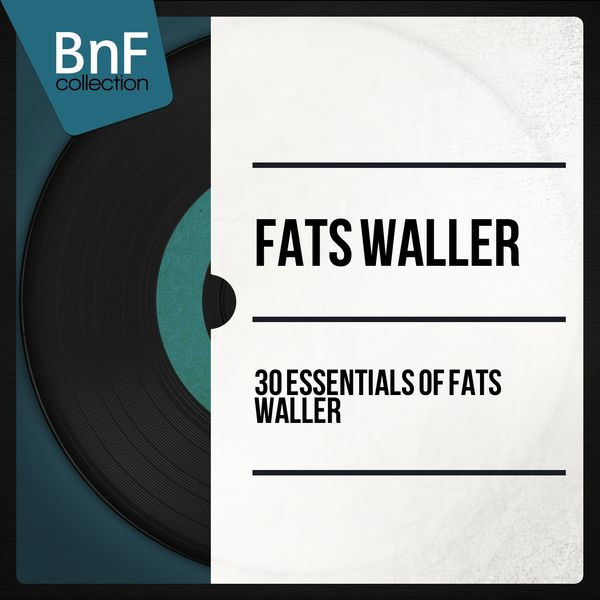 Fats Waller - 30 Essentials of Fats Waller (Mono Version)