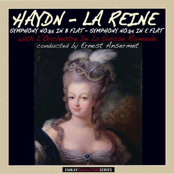 "Ernest Ansermet and L'Orchestre De La Suisse Romande - Haydn: Symphony No. 85 in B Flat Major ""La Reine"" & Symphony No.84 in E Flat Major (Remastered)"