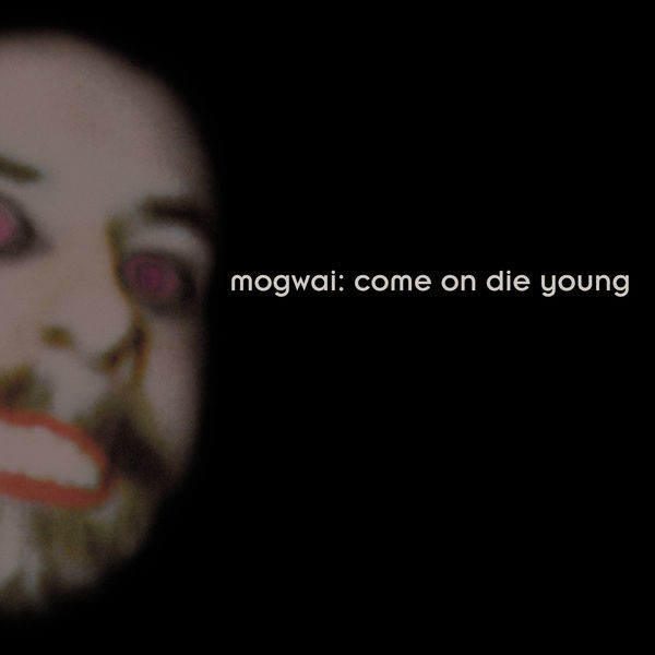 Mogwai - Come On Die Young (Deluxe Edition)