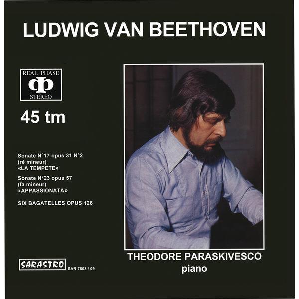 "Théodore Paraskivesco - Beethoven: Sonate No. 17, Op. 31, No. 2, ""La Tempete"" - Sonate No. 23, Op. 57, ""Appassionata"" - 6 Bagatelles, Op. 126"