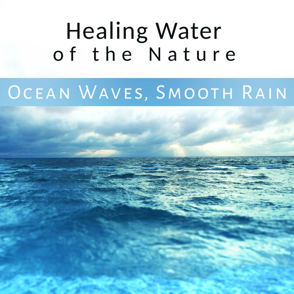Healing Water of the Nature: Ocean Waves, Smooth Rain, Natural