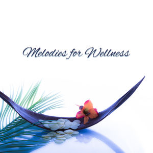 Melodies for Wellness – Spa Music, Relax, Massage Therapy, Healing Body, Relaxed Soul, Relaxation Wellness, Soft Nature Sounds, Zen Music, Soothing Piano
