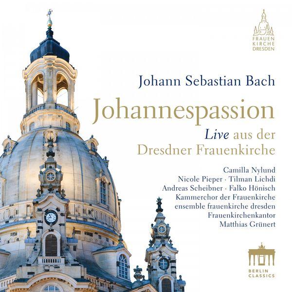 Kammerchor der Frauenkirche, Ensemble Frauenkirche Dresden & Matthias Grünert - Bach: Johannespassion, BWV 245 (St John Passion) [Live]