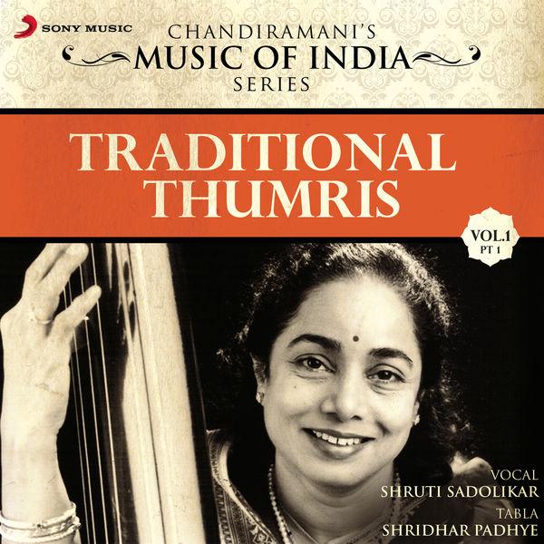 Shruti Sadolikar - Traditional Thumris, Vol. 1 (Pt. 1)