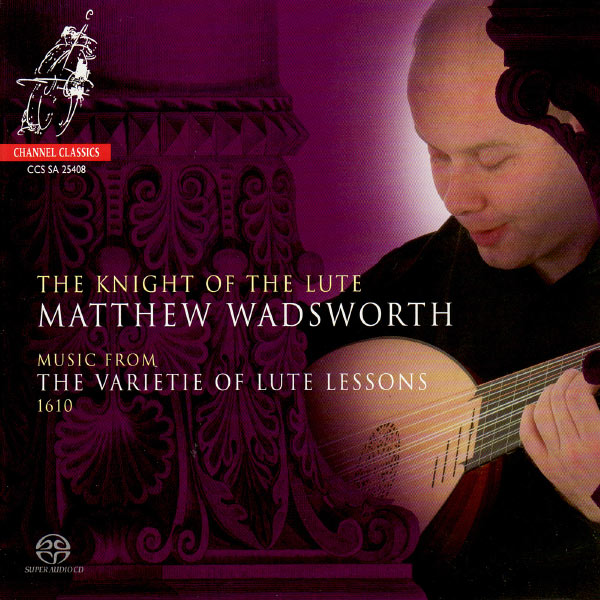Matthew Wadsworth - The Knight of the Lute - Music From the Varietie of Lute Lessons 1610