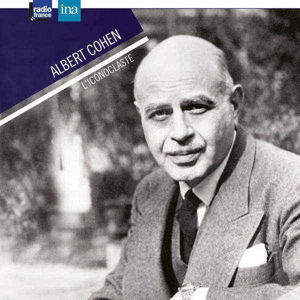 Albert Cohen - Albert Cohen, l'iconoclaste