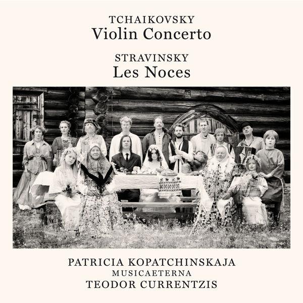 Teodor Currentzis - Tchaikovsky: Violin Concerto - Stravinsky: Les Noces