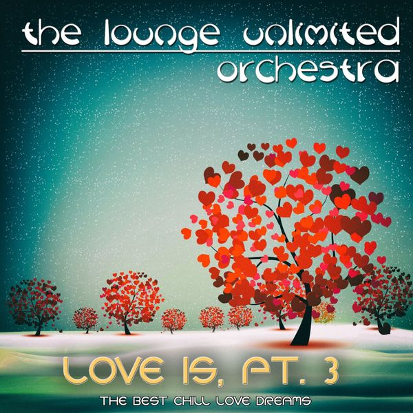 The Lounge Unlimited Orchestra - Love Is, Pt. 3