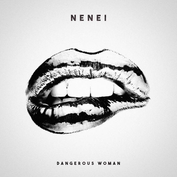 Nenei - Dangerous Woman