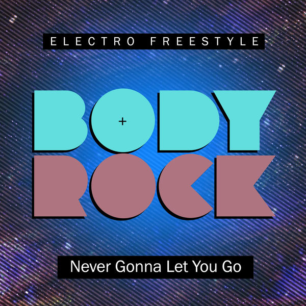 Body Rock - Never Gonna Let You Go