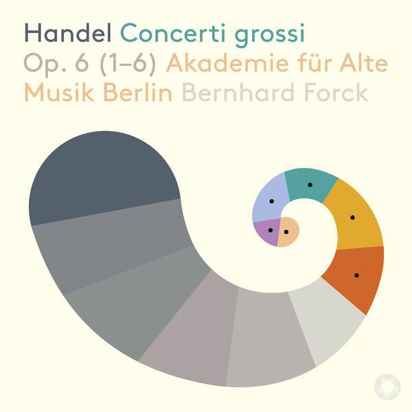 Akademie für Alte Musik Berlin - Handel: Concerti grossi, Op. 6 Nos. 1-6