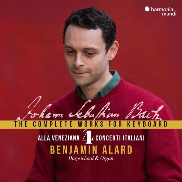 "Benjamin Alard - Johann Sebastian Bach: The Complete Works for Keyboard, Vol. 4 ""Alla Veneziana"""